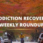Addiction Recovery Weekly Roundup – July 4 Week